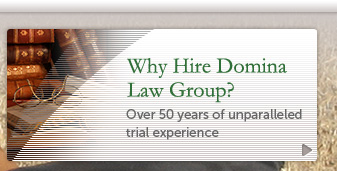 Domina Law Group has over 50 years of unparalleled trial experience.